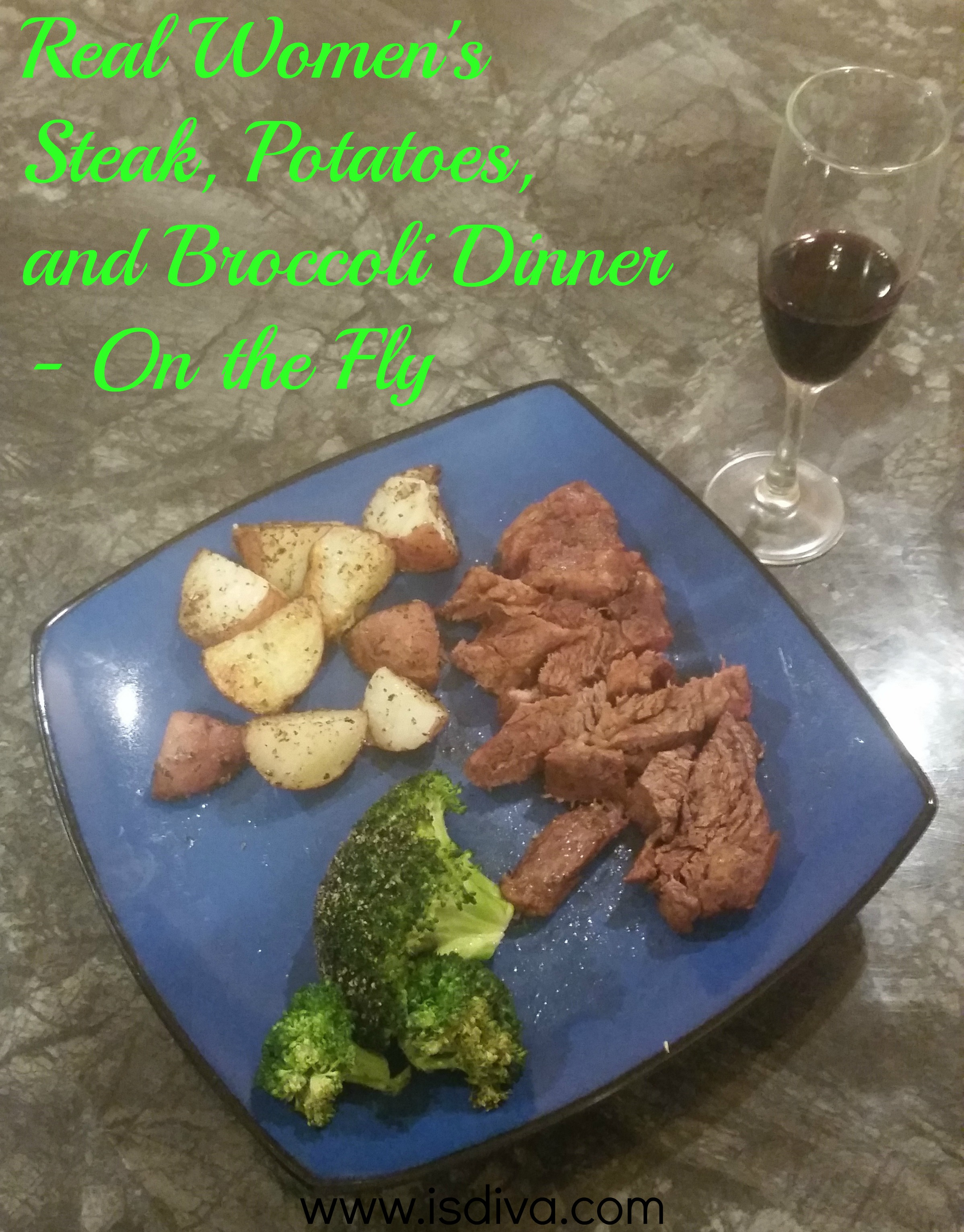 Real Women's Steak, Potatoes, and Broccoli Dinner - On the Fly