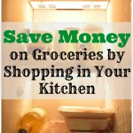 Save Money on Groceries by Shopping in Your Kitchen