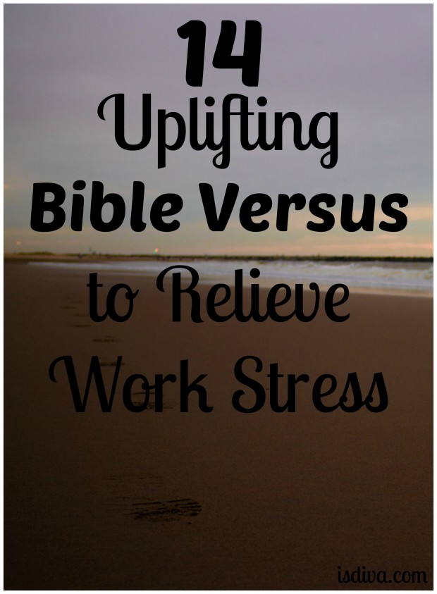 14 Uplifting Bible Versus to Relieve Work Stress. If you ever feel the need to quickly study the Word to help relieve your stress, I have 14 great Bible verse's to meditate on.