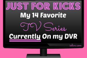 Just for Kicks – My 14 Favorite TV Series Currently On my DVR. Are you looking for a new television series to get into? Check out 14 of my favorite ones this season.