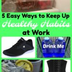 5 Easy Ways to Keep Up Healthy Habits at Work