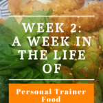 Week 2: A Week in the Life of Personal Trainer Food